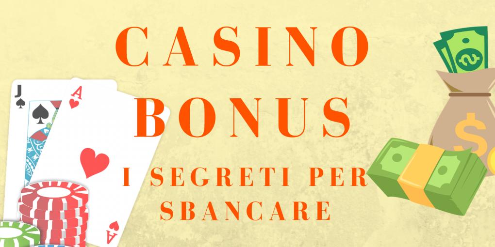 bonus-bonus casino-bonus senza deposito-bonus come ottenere-casino-casino online-regole-migliori casino online-bonus cifre