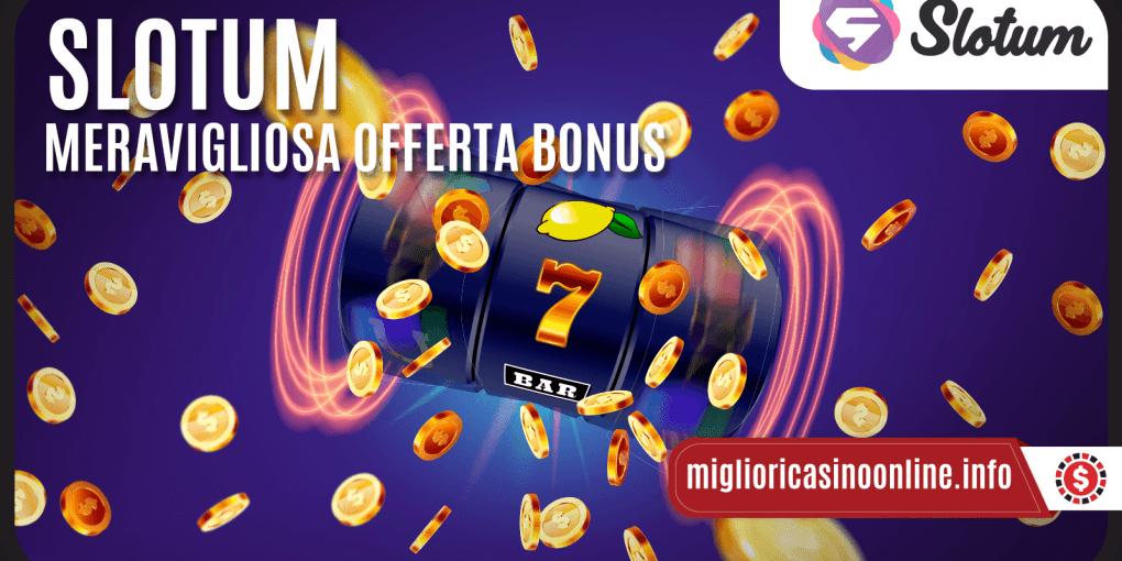 Slotum Casino offre ai Giocatori più ricchi veri Bonus Top